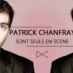 Patrick Chanfray – Sont seuls en scène